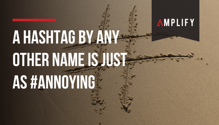 A hashtag by any other name is just as #annoying