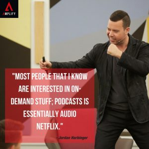 top-podcasting-quotes jordan harbinger amplify