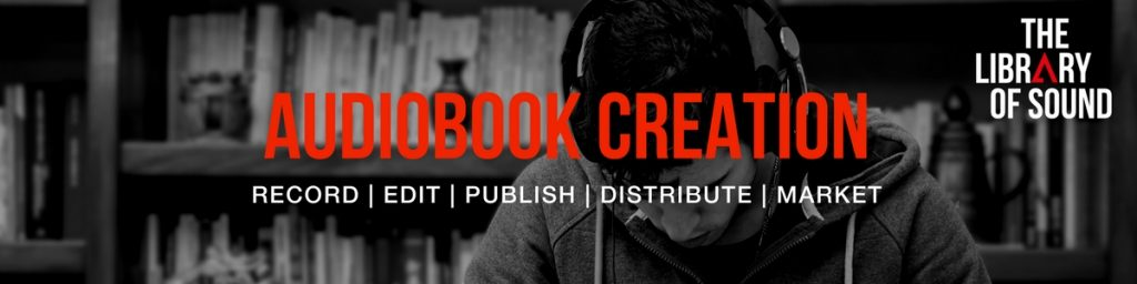 Audiobook creation recording publication marketing The Library of Sound