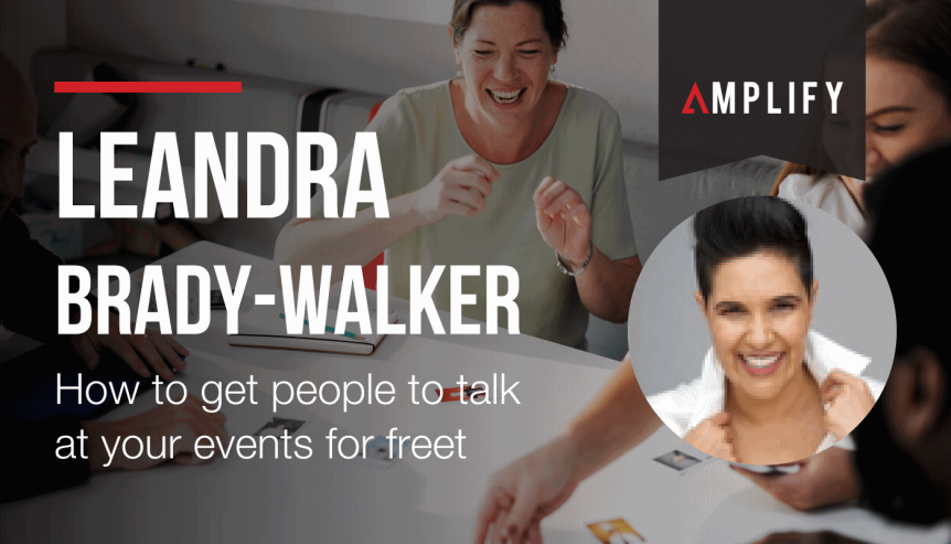 How to get people to talk at your events for free – With Leandra Brady-Walker