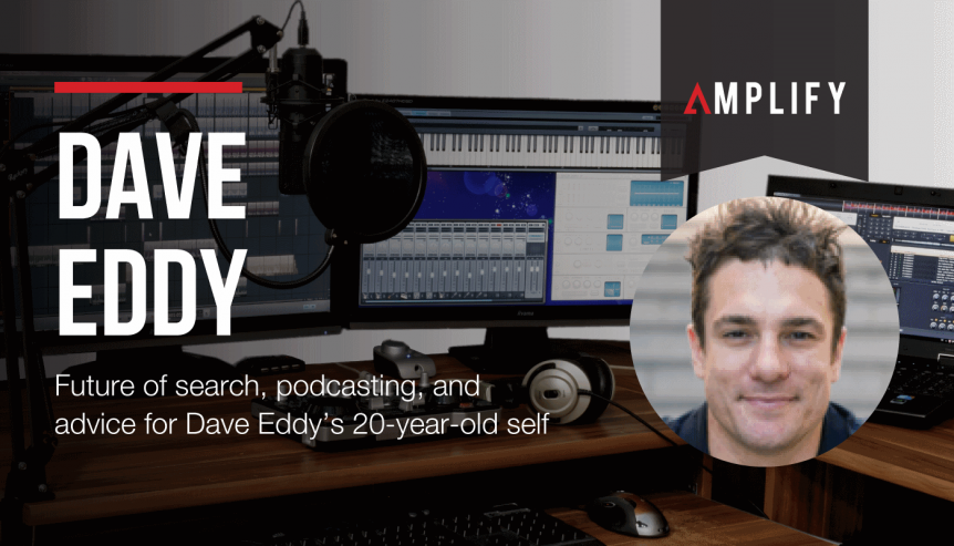 Future of search, podcasting, and advice for Dave Eddy's 20-year-old self