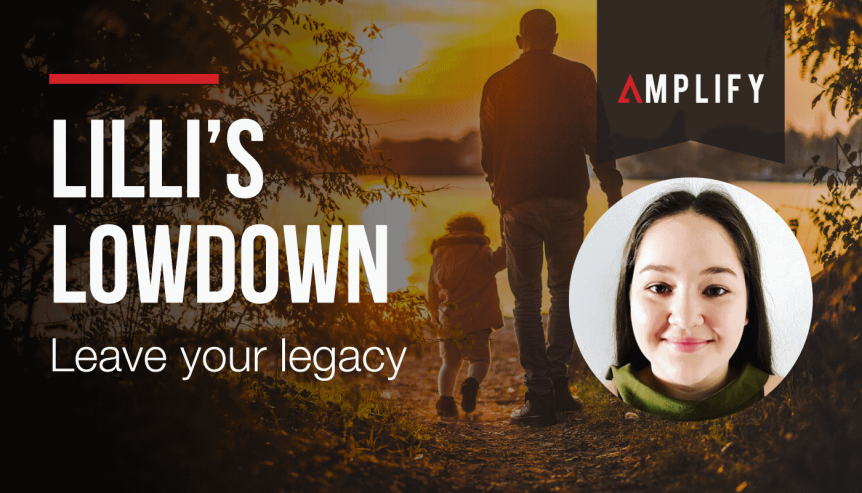 Lilli's Lowdown – Leave your legacy