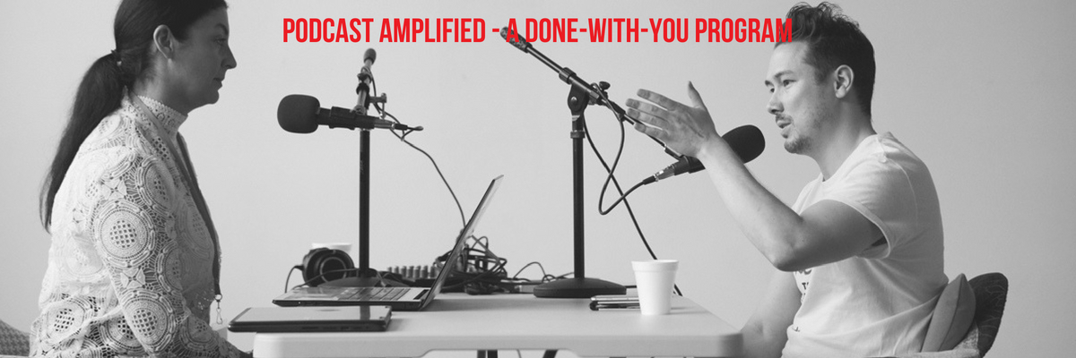Podcast Amplified - A done-with-you Program