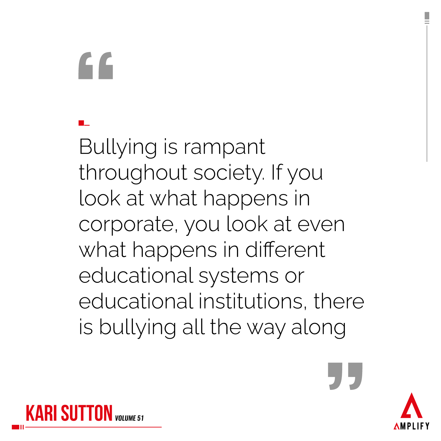 """""""Bullying is rampant throughout society. If you look at what happens in corporate, you look at even what happens in different educational systems or educational institutions, there is bullying all the way along"""""""