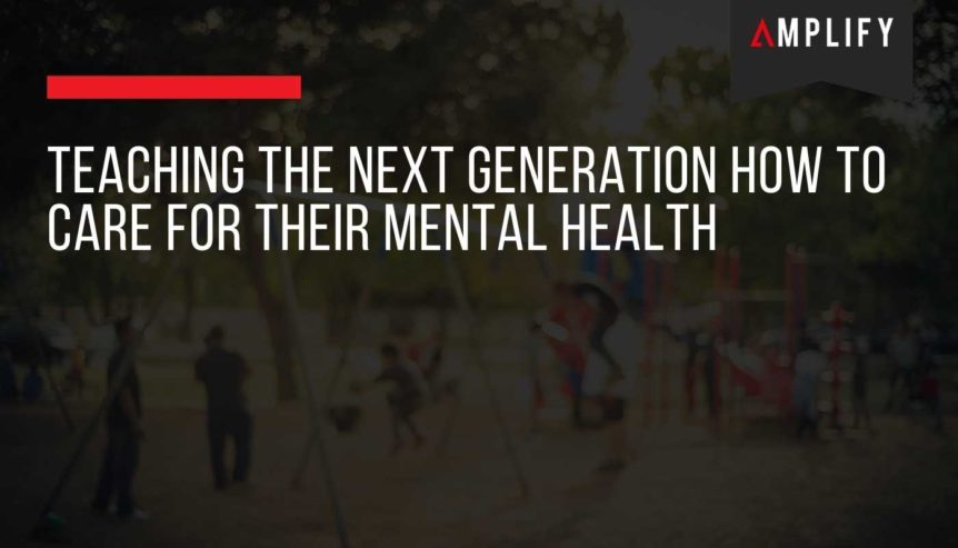 Teaching The Next Generation How To Care For Their Mental Health