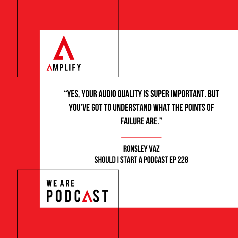 Quote: Yes, your audio quality is super important. But you've got to understand what the points of failure are.