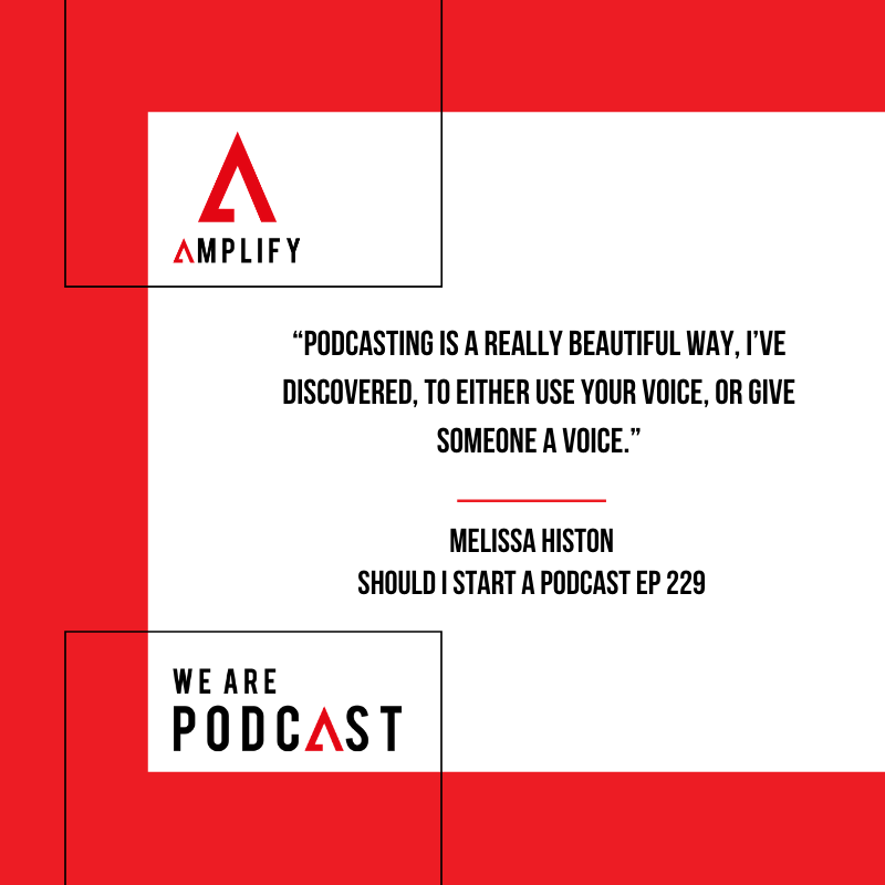 Quote: Podcasting is a really beautiful way, I've discovered, to either use your voice, or give someone a voice.