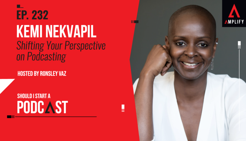 232. Kemi Nekvapil on Shifting Your Perspective on Podcasting