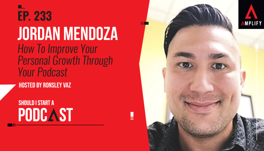 How To Improve Your Personal Growth Through Your Podcast with Jordan Mendoza