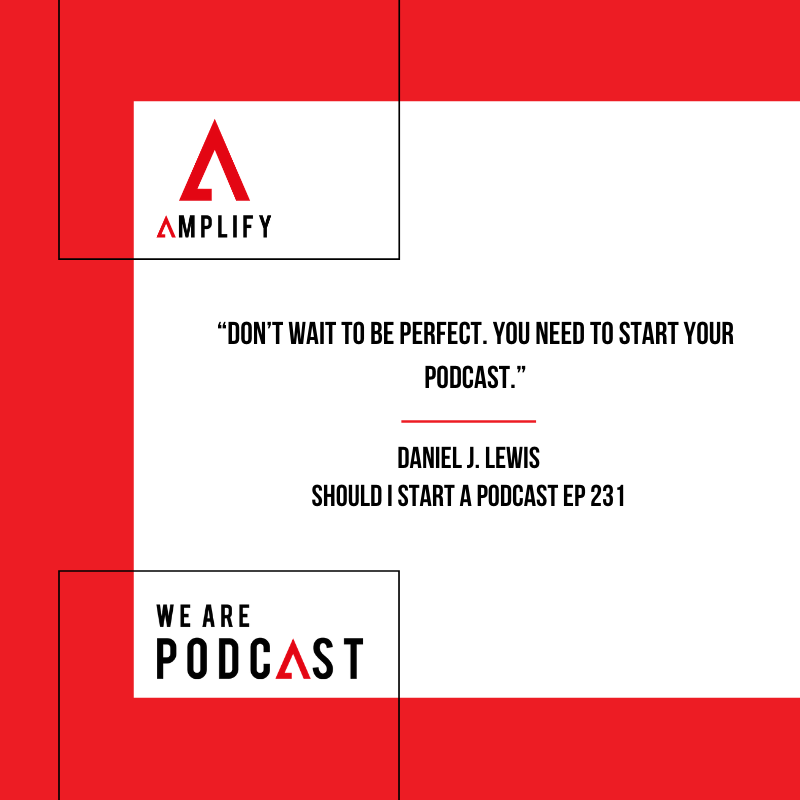 Quote: Don't wait to be perfect. You need to start your podcast