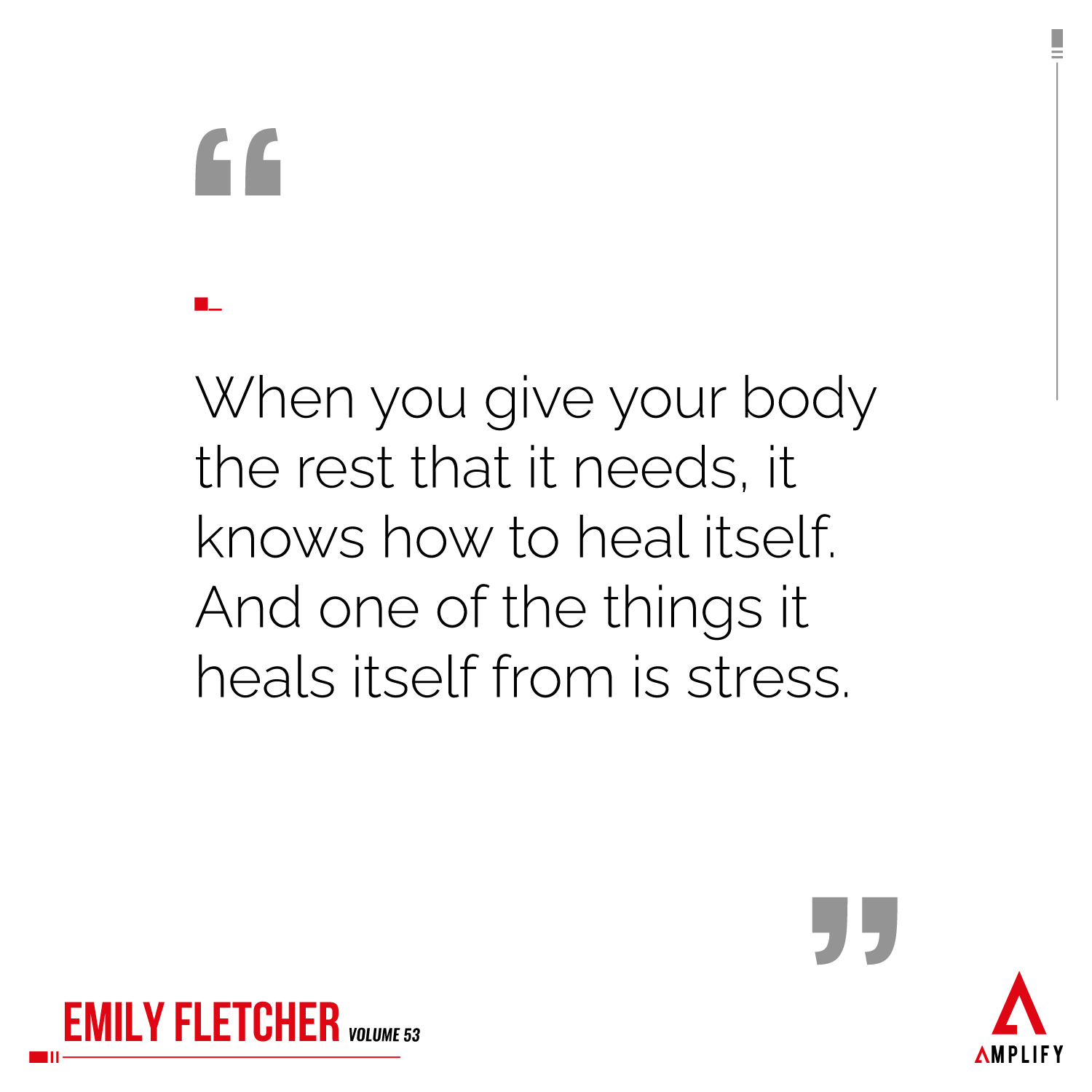 Quote: When you give your body the rest that it needs, it knows how to heal itself. And one of the things it heals itself from is stress