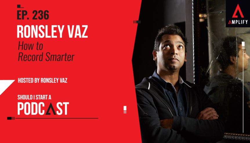 236. How to Record Smarter with Ronsley Vaz
