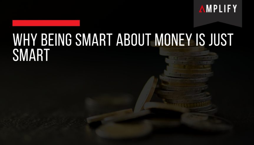 Why Being Smart About Money Is Just Smart