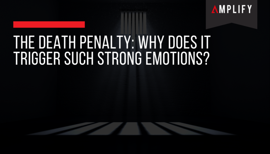 The Death Penalty: Why Does it Trigger Such Strong Emotions?