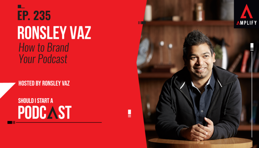 235. How to Brand Your Podcast with Ronsley Vaz
