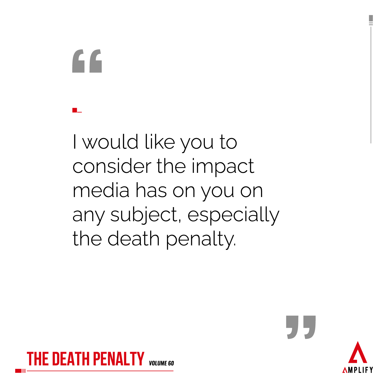 Quote: I would like you to consider the impact media has on you on any subject, especially the death penalty.