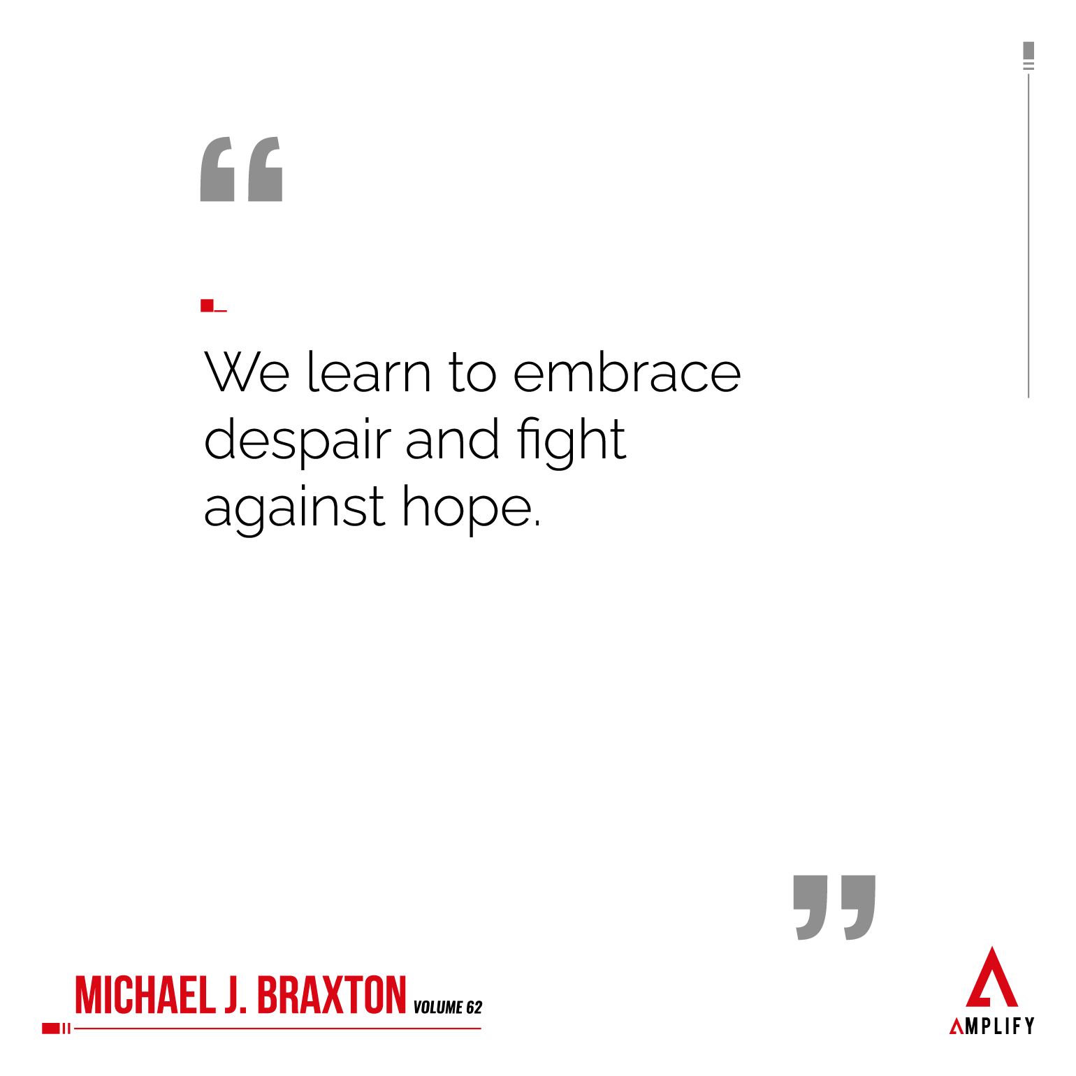 Quote: We learn to embrace despair and fight against hope.