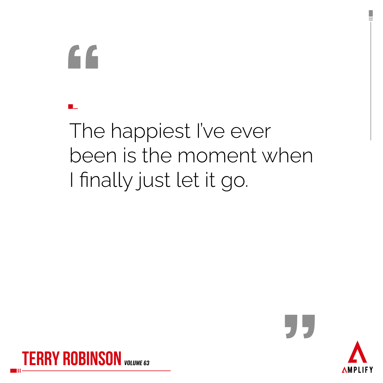 Quote: The happiest I've ever been is the moment when I finally just let it go.
