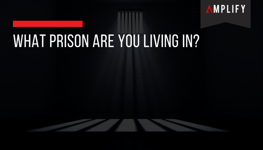What Prison Are You Living In?