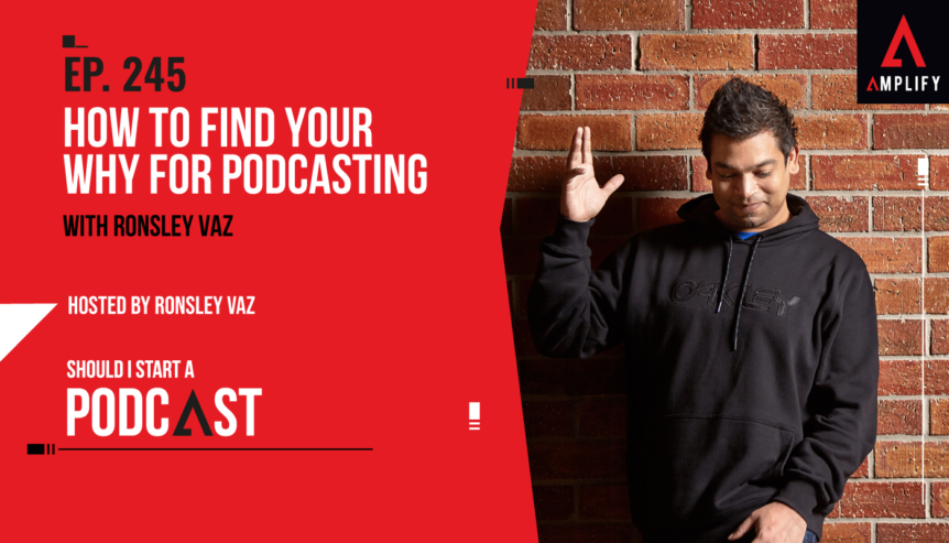245. How to Find Your Why for Podcasting