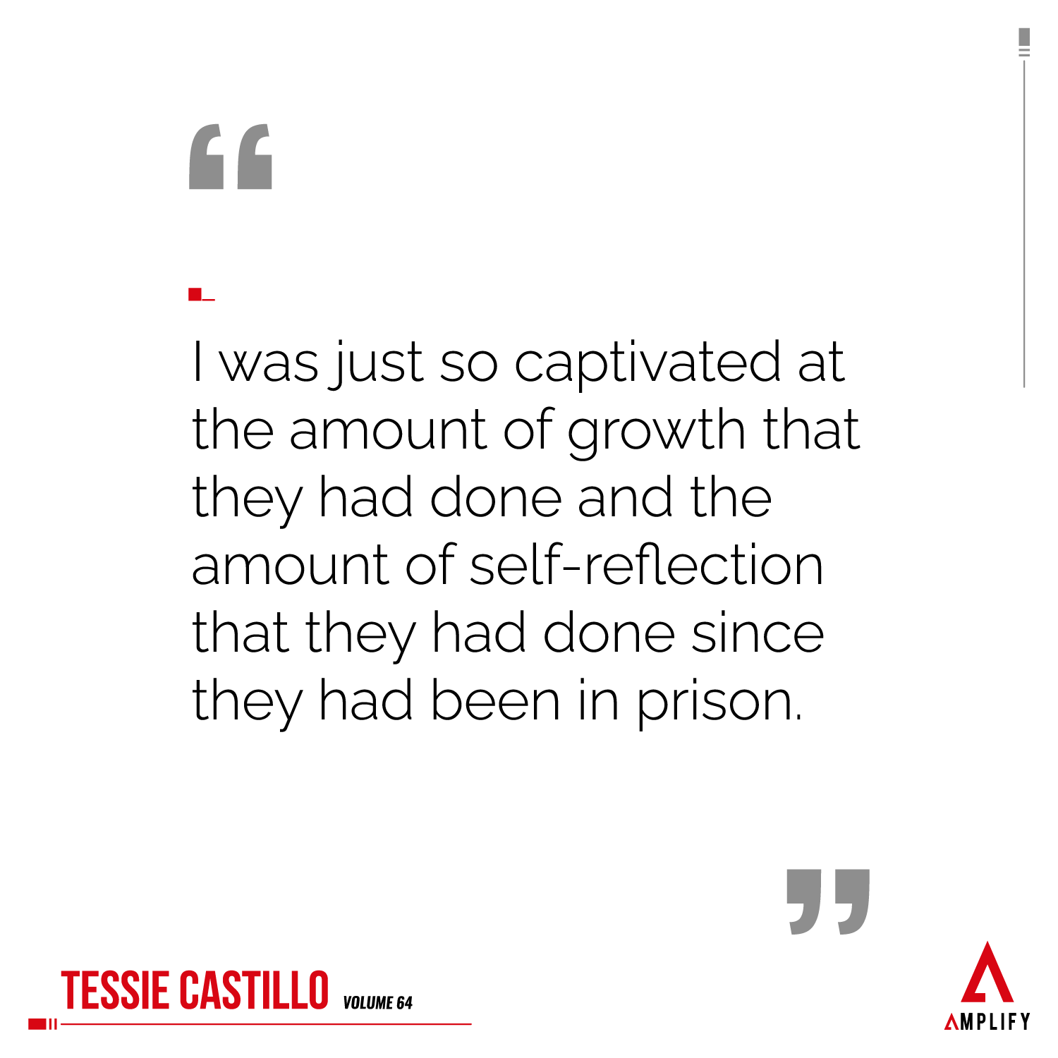 Quote: I was just so captivated at the amount of growth that they had done and the amount of self-reflection that they had done since they had been in prison.