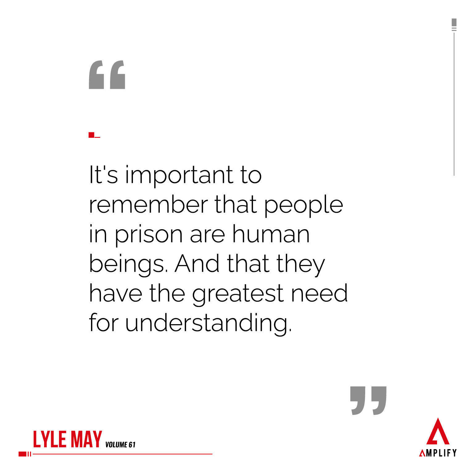 Quote: It's important to remember that people in prison are human beings. And that they have the greatest need for understanding