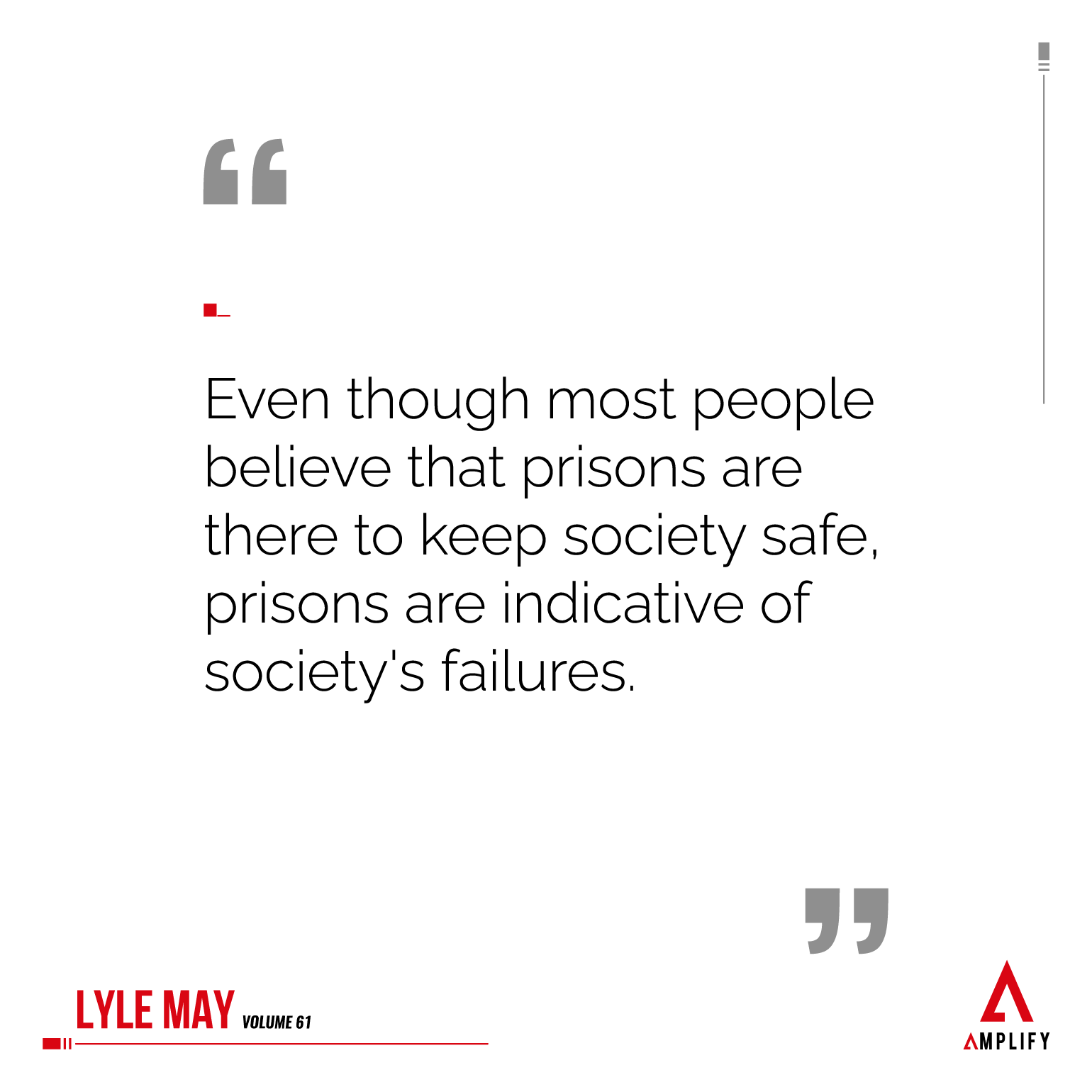 Quote: Even though most people believe that prisons are there to keep society safe, prisons are indicative of society's failures.