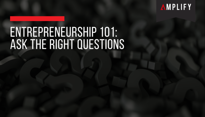 Entrepreneurship 101: Ask the Right Questions