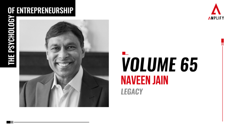 65. Volume: Naveen Jain: Legacy
