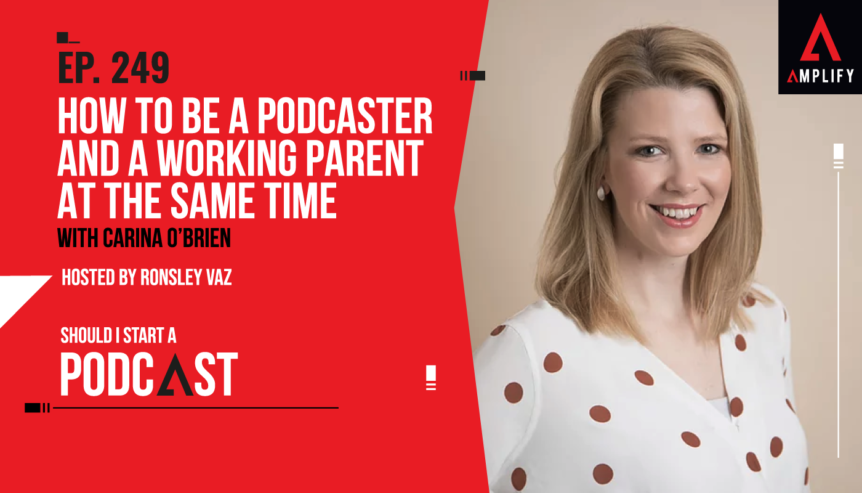 249. How to be a Podcaster and a Working Parent at the Same Time