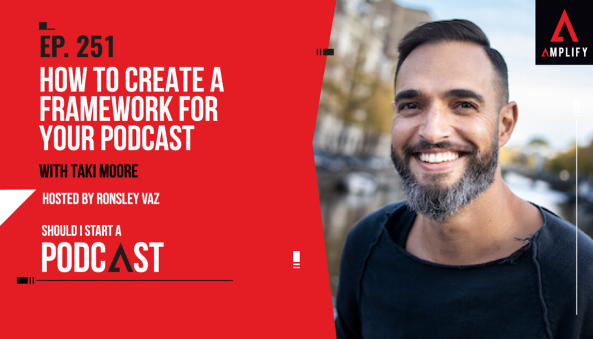 251. How to Create a Framework for Your Podcast with Taki Moore
