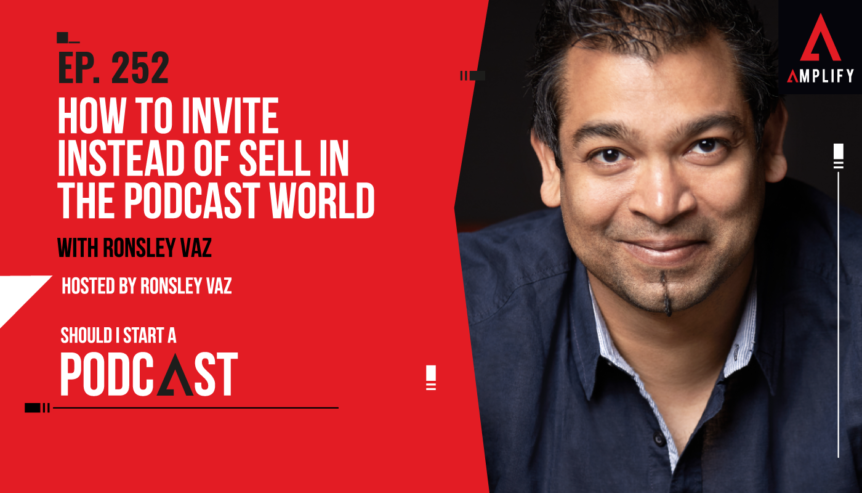 252. How to Invite Instead of Sell in the Podcast World