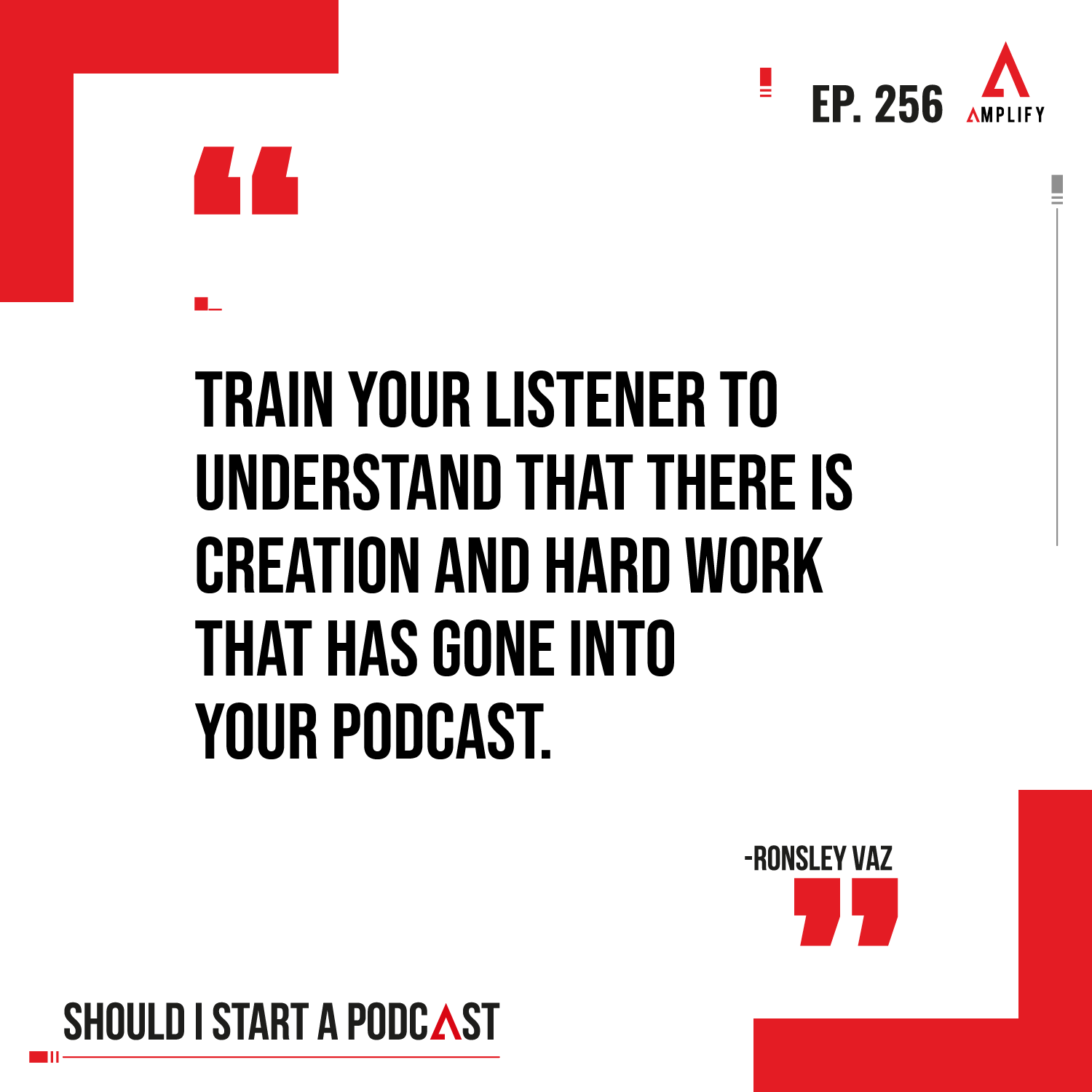 decorative image containing the quote Train your listener to understand that there is creation and hard work that has gone into your podcast.