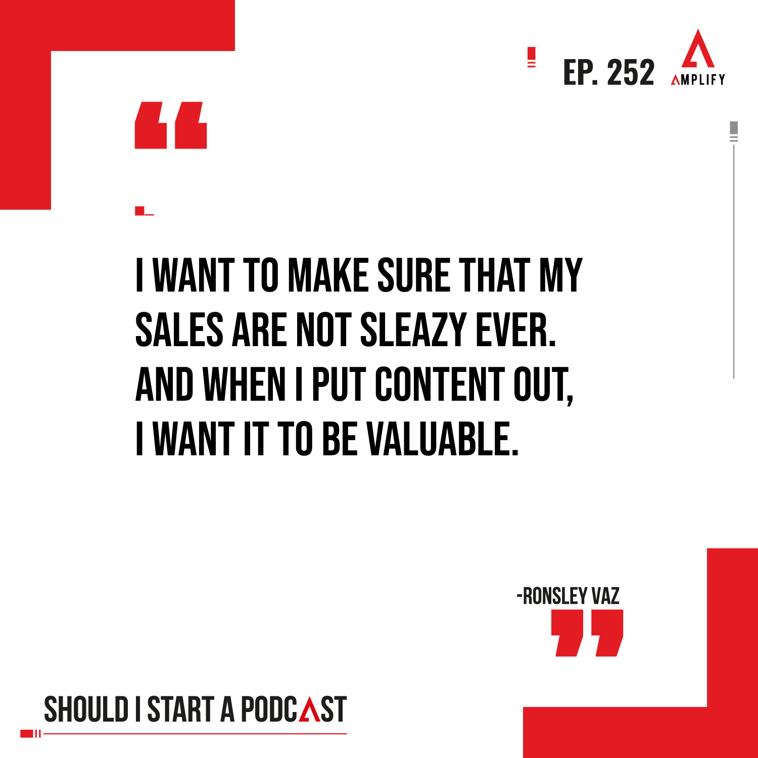 Quote: I want to make sure that my sales are not sleazy ever. And when I put content out, I want it to be valuable.