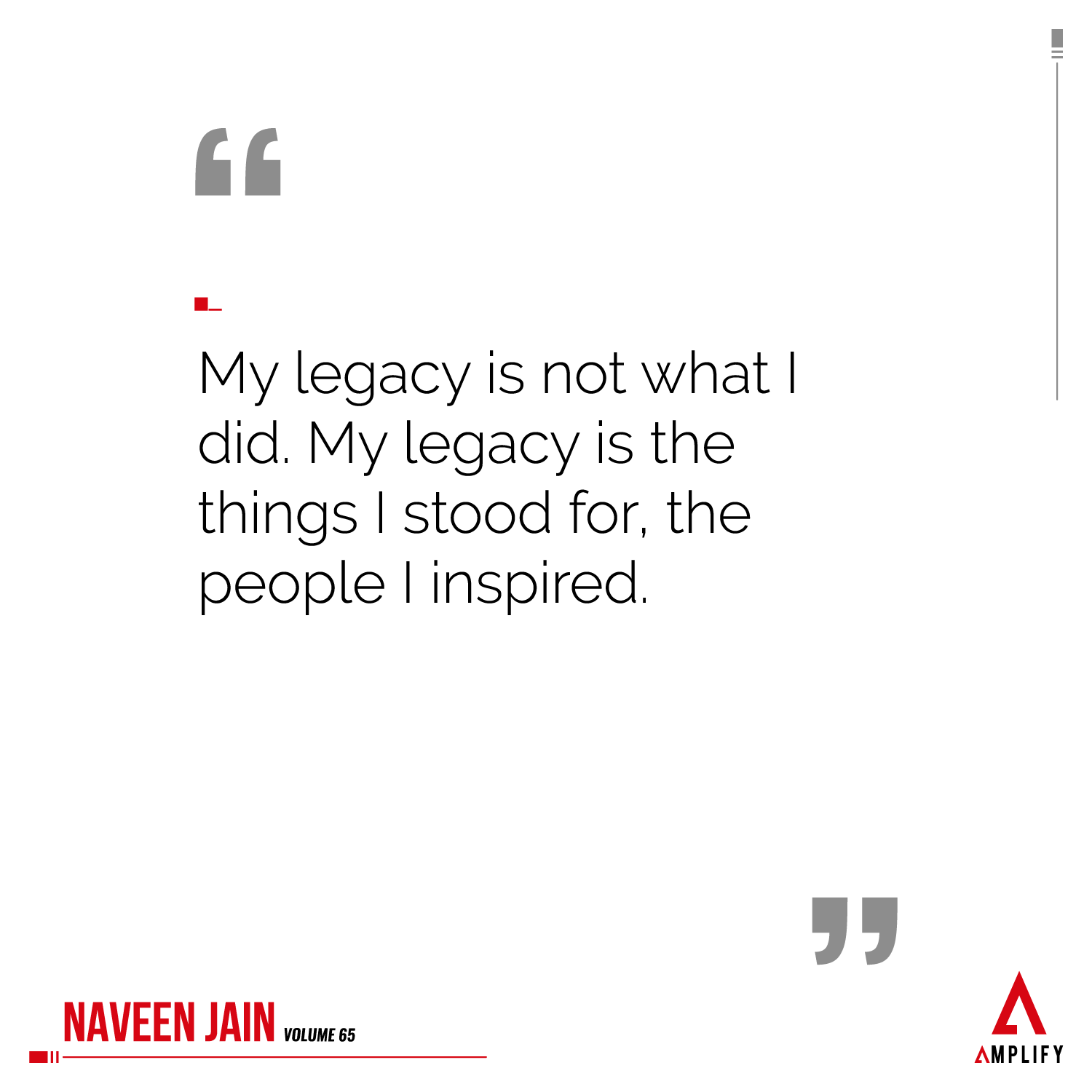 Quote: My legacy is not what I did. My legacy is the things I stood for, the people I inspired.