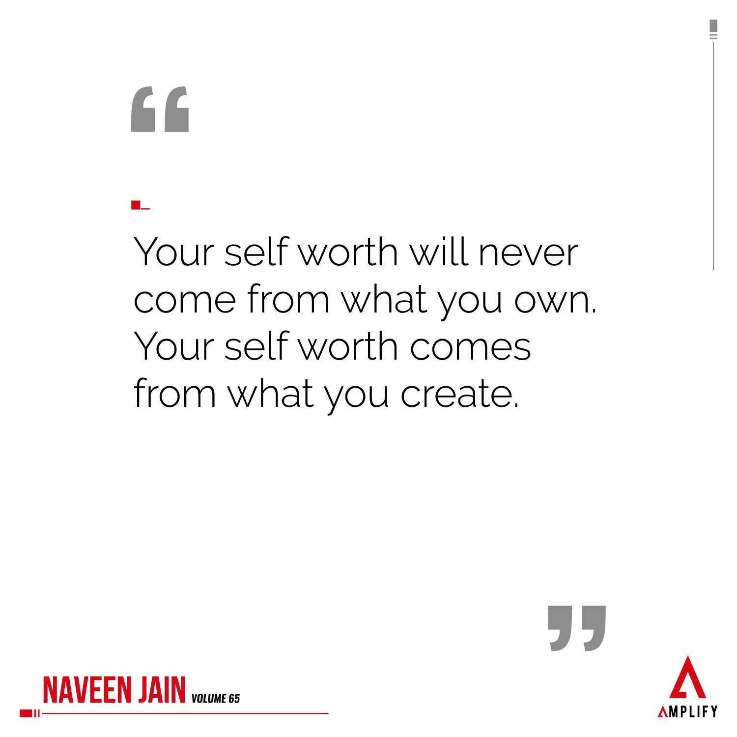 Quote: Your self worth will never come from what you own. Your self worth comes from what you create.""