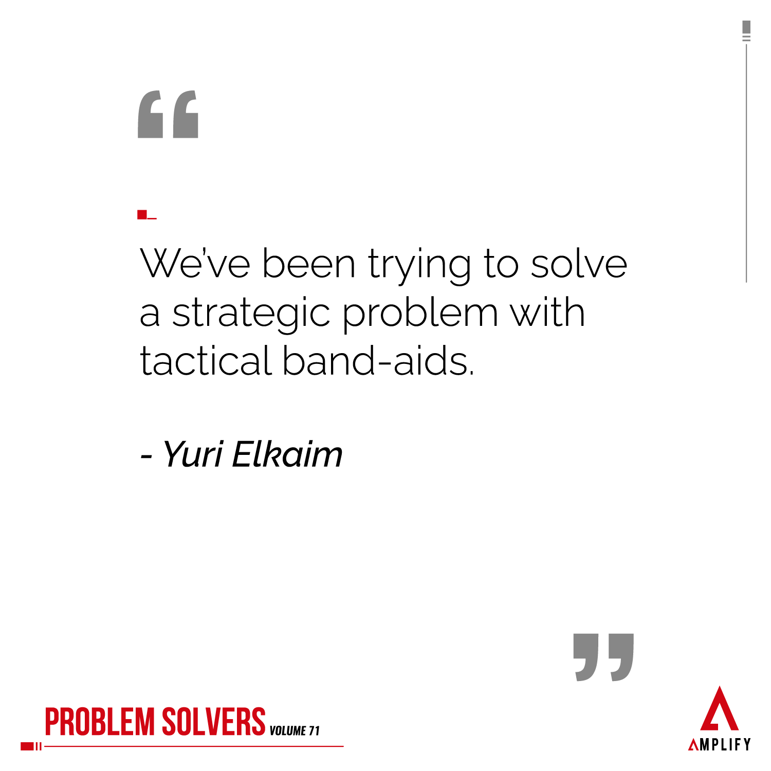 """decorative image with the quote:We've been trying to solve a strategic problem with tactical band-aids.""""by Yuri Elkaim"""