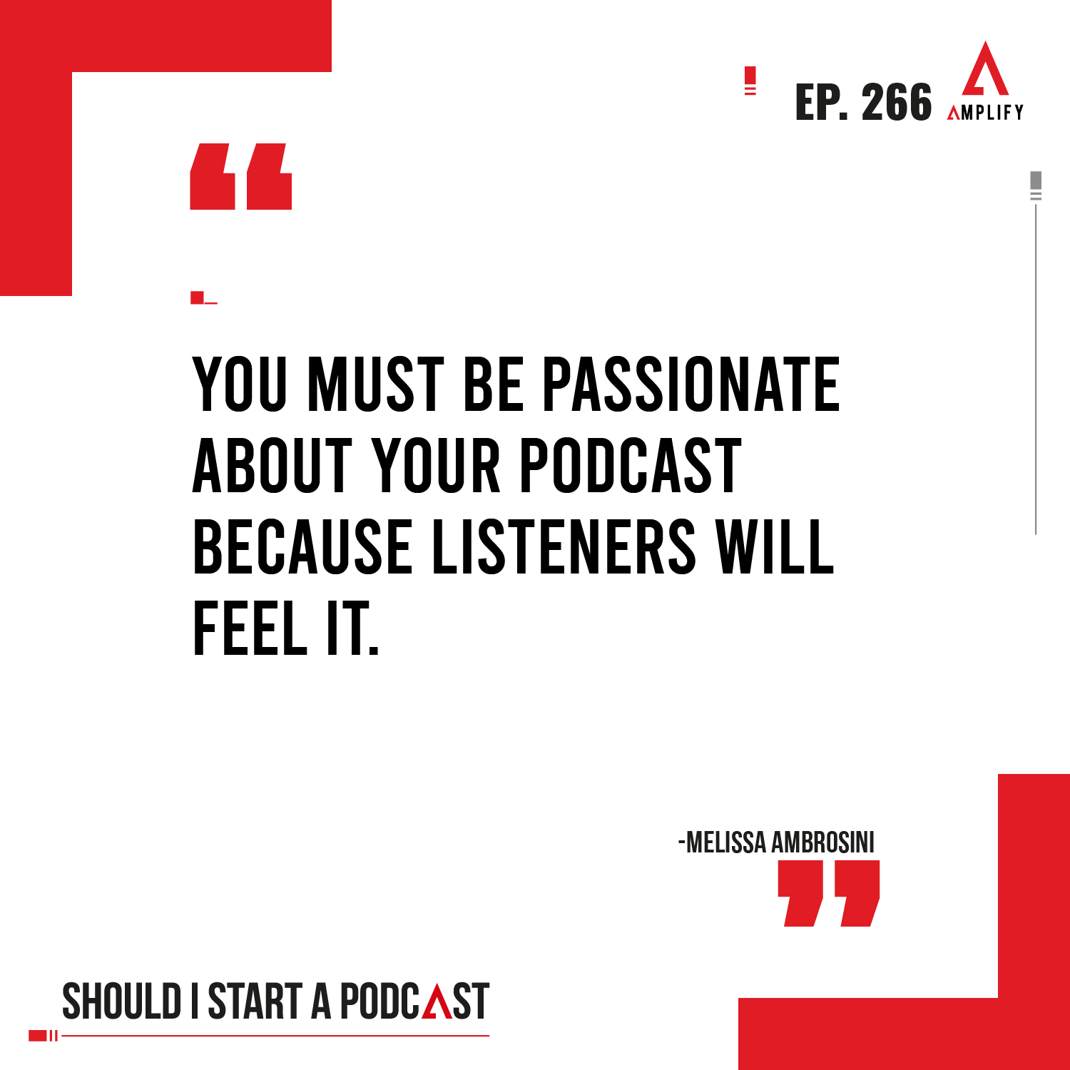 decorative image with the quote You must be passionate about your podcast because listeners will feel it. by melissa Ambrosini