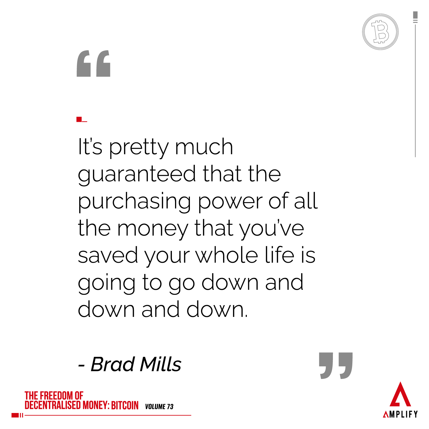 """decorative image with the quote """"It's pretty much guaranteed that the purchasing power of all the money that you've saved your whole life is going to go down and down and down."""" by Brad Mills"""