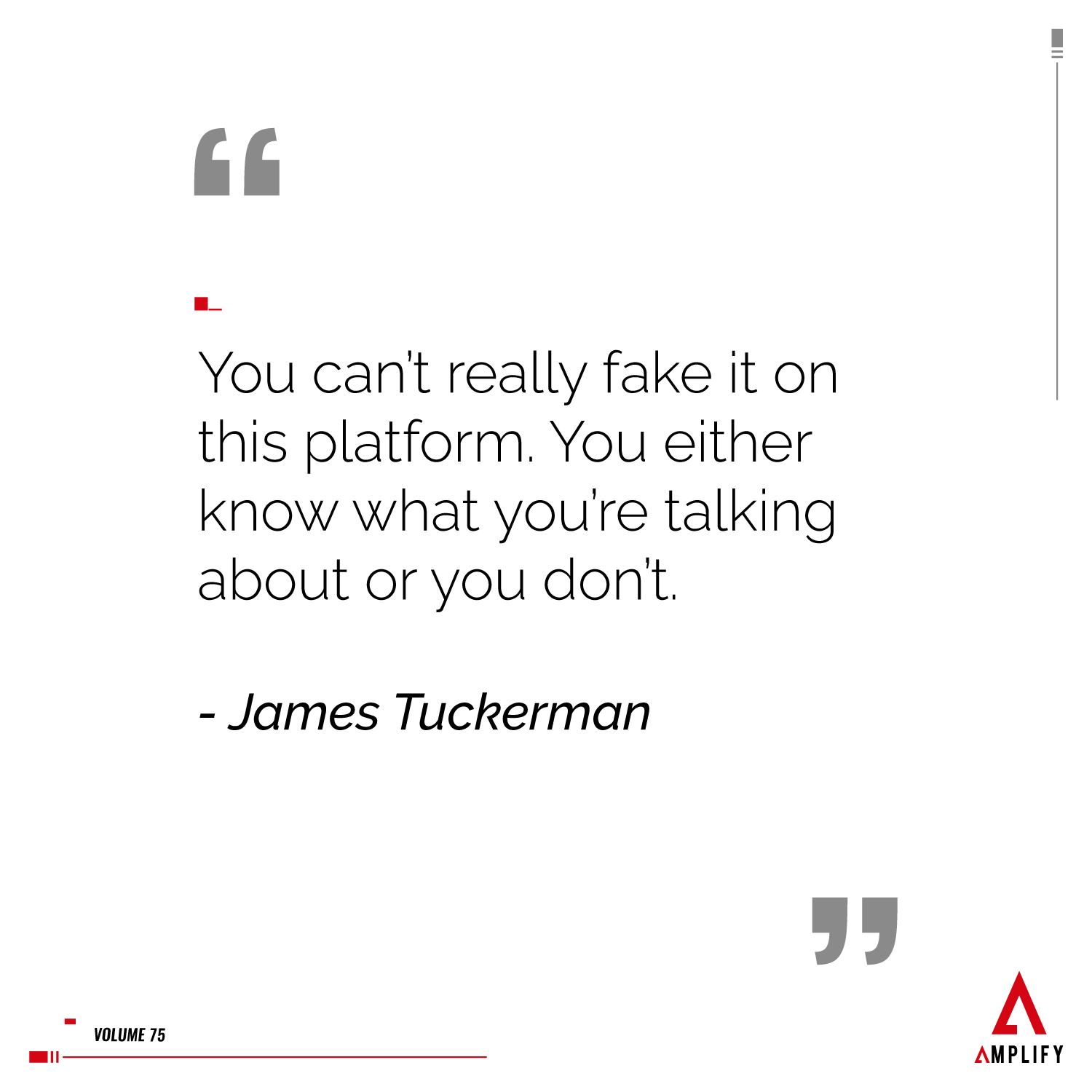 """decorative image with the quote """"You can't really fake it on this platform. You either know what you're talking about or you don't."""" by James Tuckerman"""