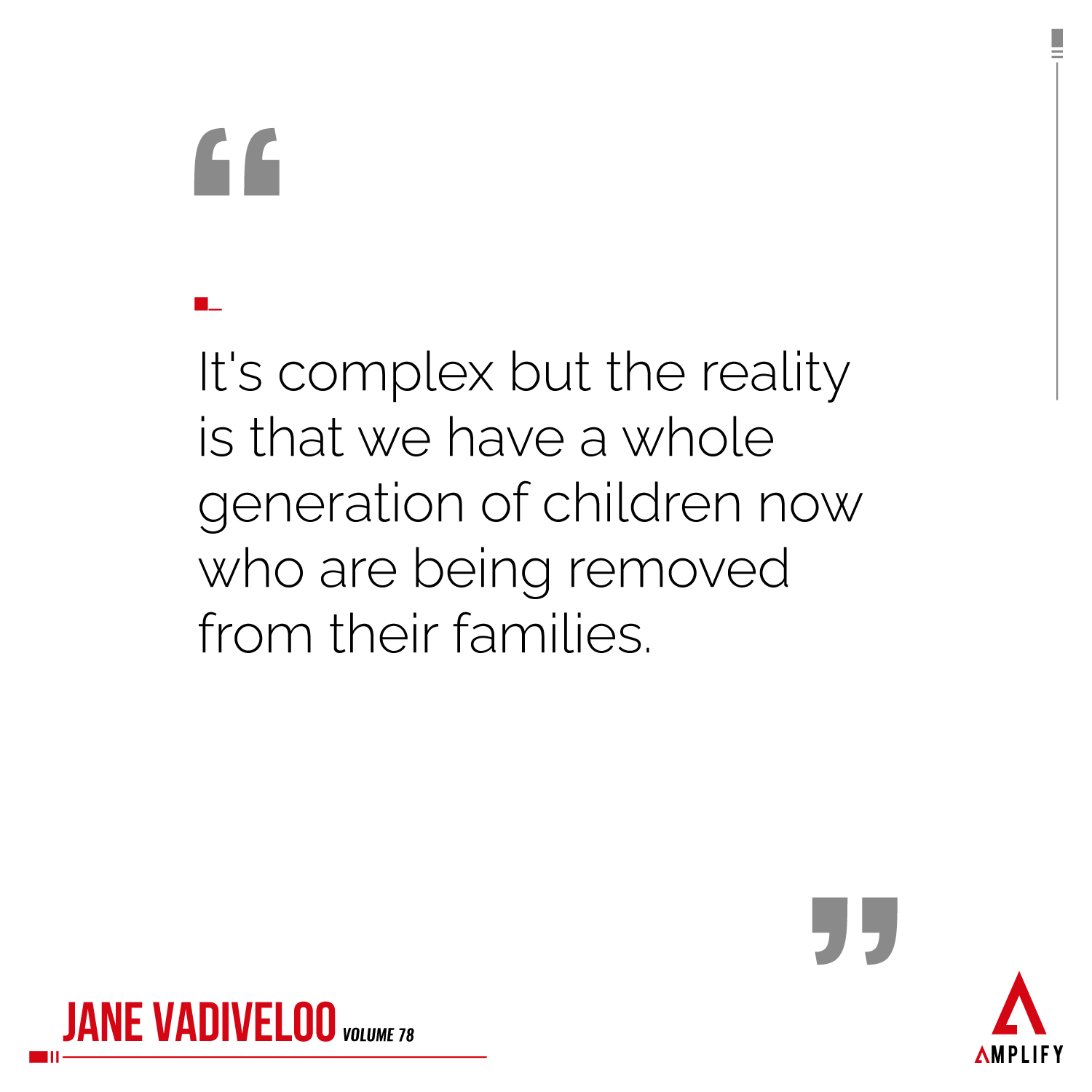 """decorative image with the quote """"It's complex but the reality is that we have a whole generation of children now who are being removed from their families."""" by Jane Vadiveloo"""