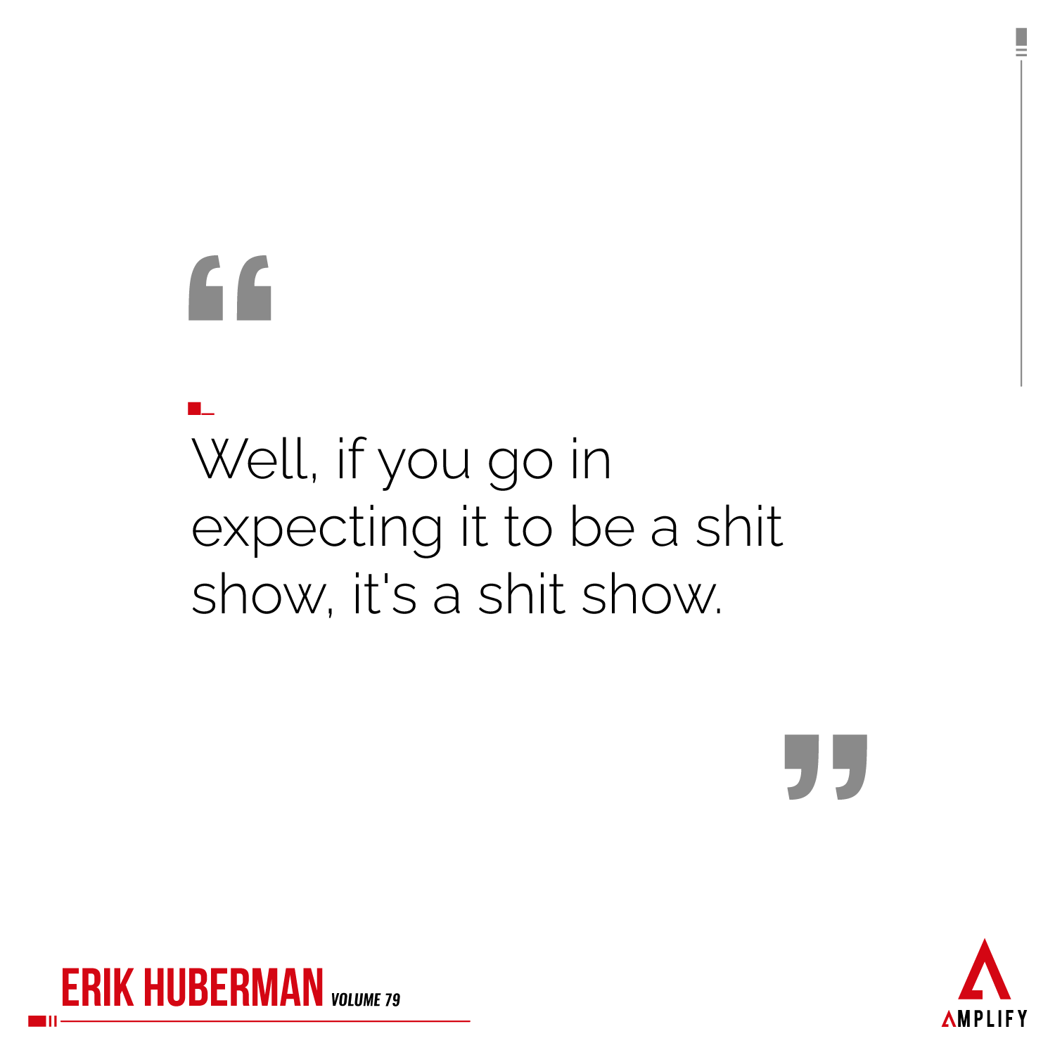 """decorative image with the quote """"Well, if you go in expecting it to be a shit show, it's a shit show."""" by Erik Huberman"""